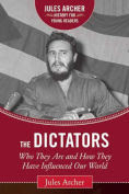 Title: The Dictators: Who They Are and How They Have Influenced Our World, Author: Jules Archer