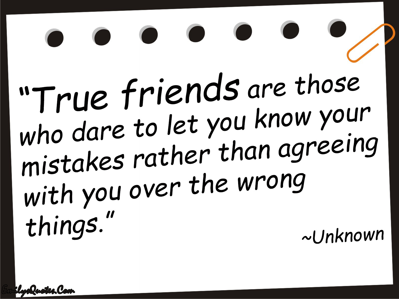 True Friends Are Those Who Dare To Let You Know Your Mistakes Rather