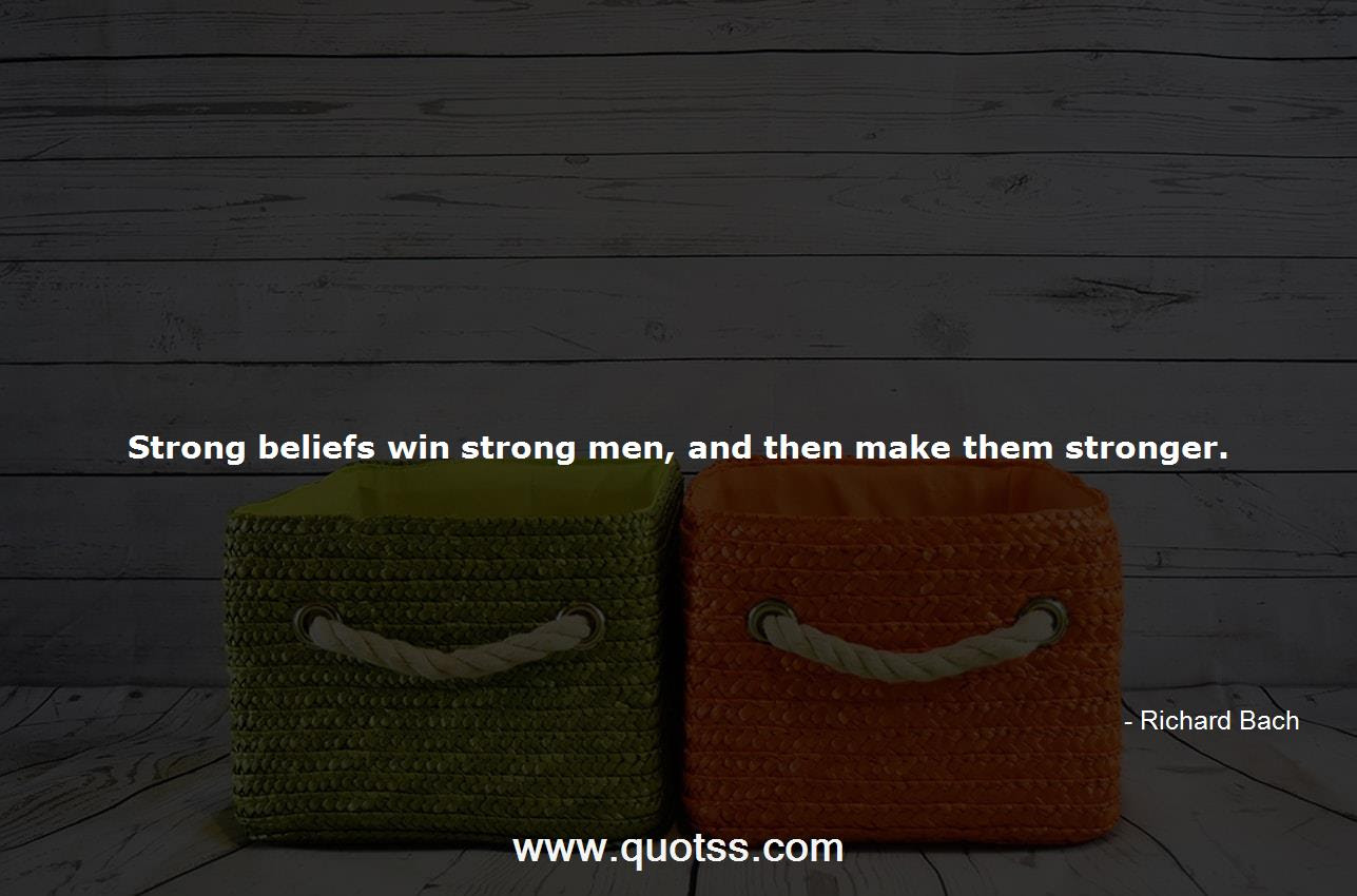 Strong Beliefs Win Strong Men And Then Make Them Stronger Richard
