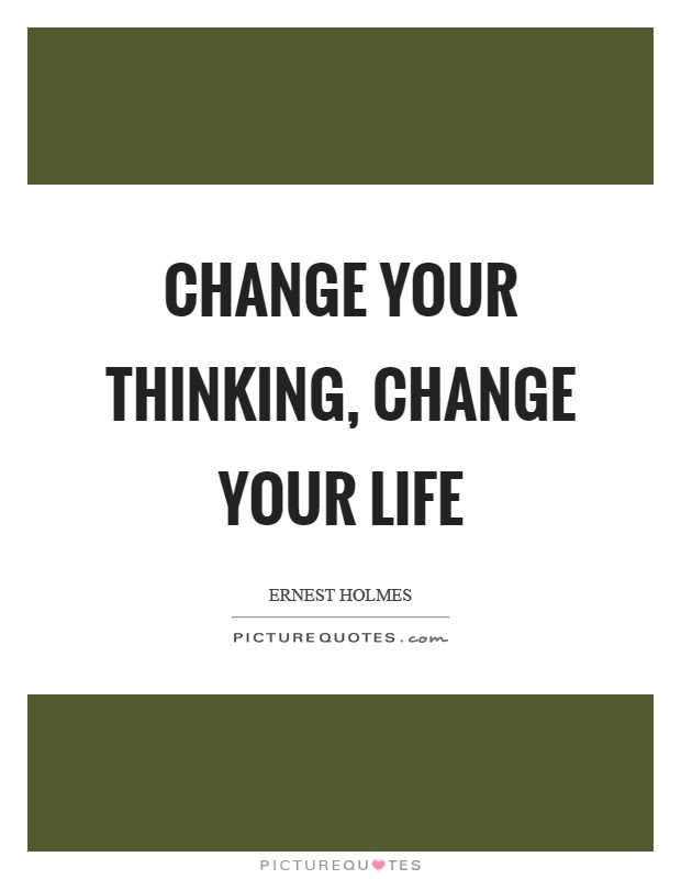 Change Your Thinking Change Your Life Picture Quotes