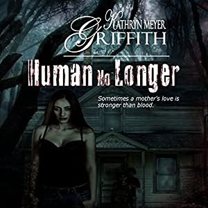 Human No Longer | [Kathryn Meyer Griffith]