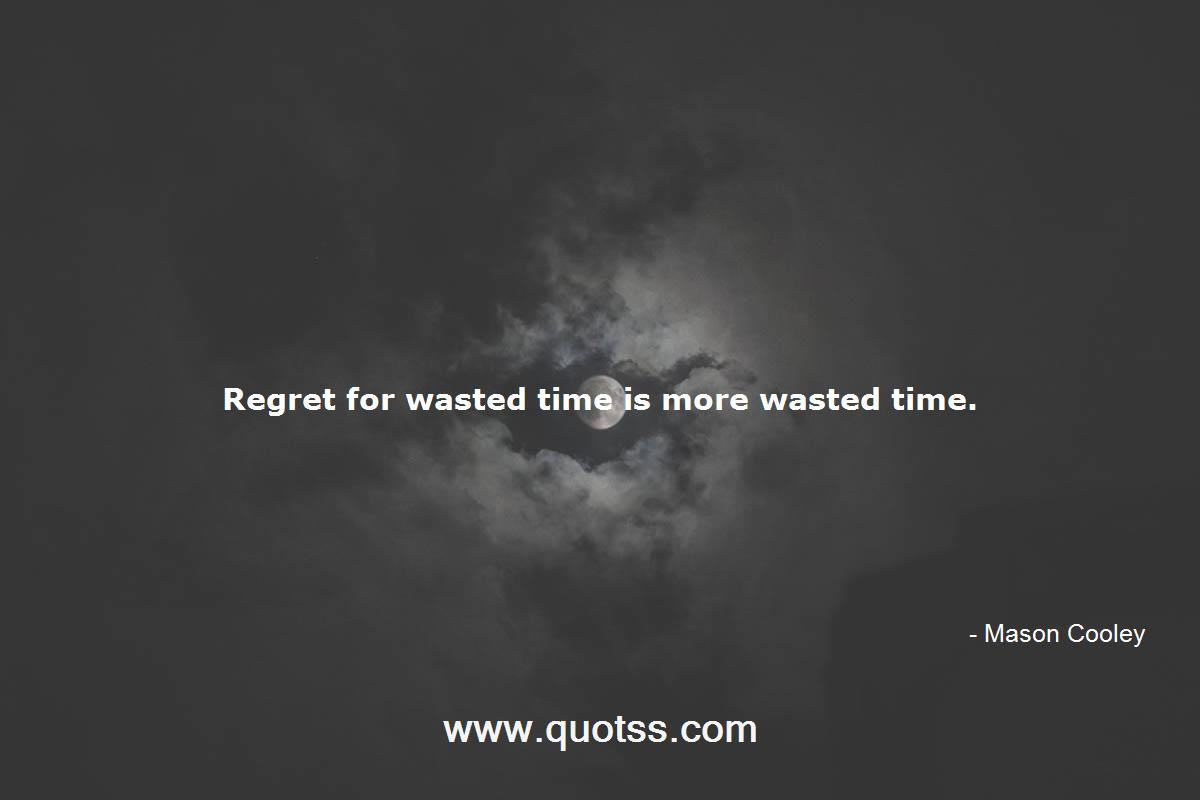 Regret For Wasted Time Is More Wasted Time Mason Cooley Mason