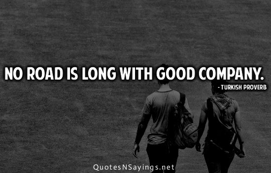 No Road Is Long With Good Company Turkish Proverbs Picture