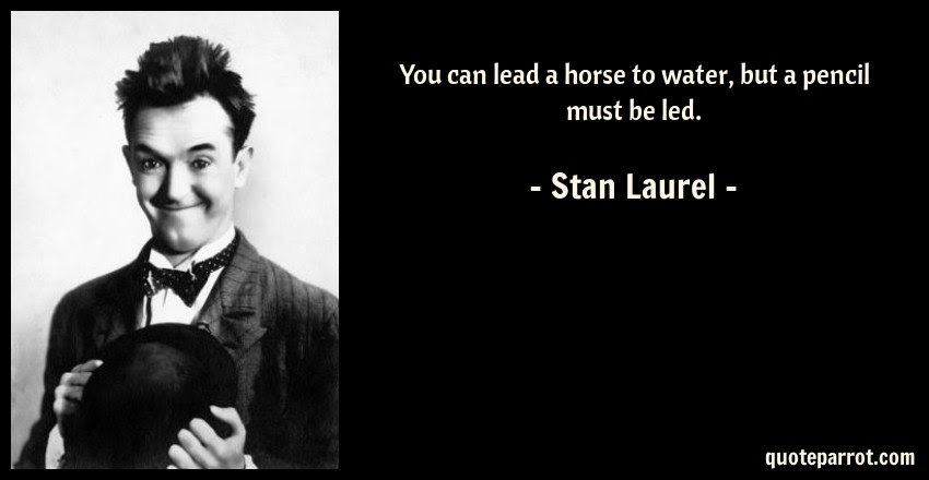 You Can Lead A Horse To Water But A Pencil Must Be Led By Stan