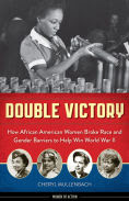 Title: Double Victory: How African American Women Broke Race and Gender Barriers to Help Win World War II, Author: Cheryl Mullenbach