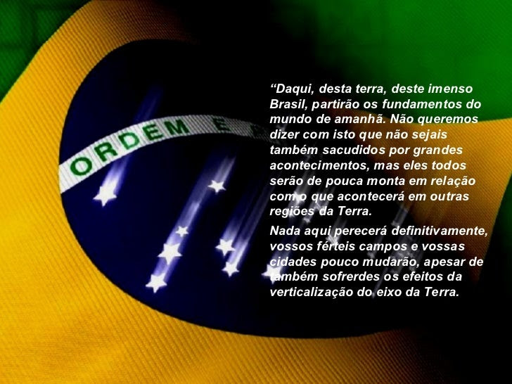 """"""" Daqui, desta terra, deste imenso Brasil, partirão os fundamentos do mundo de amanhã. Não queremos dizer com isto que não..."""