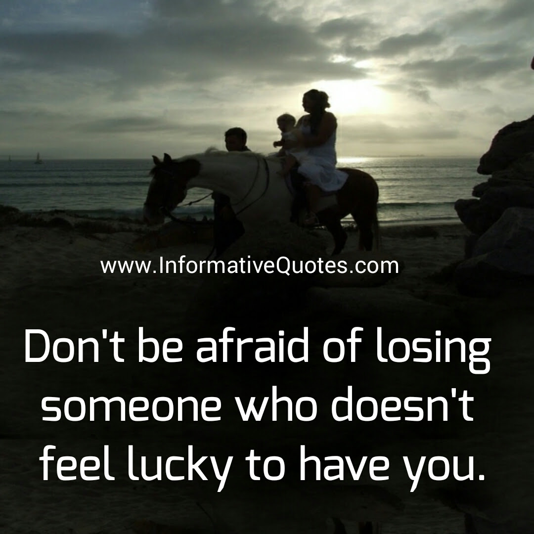 Dont Be Afraid Of Losing Someone Informative Quotes