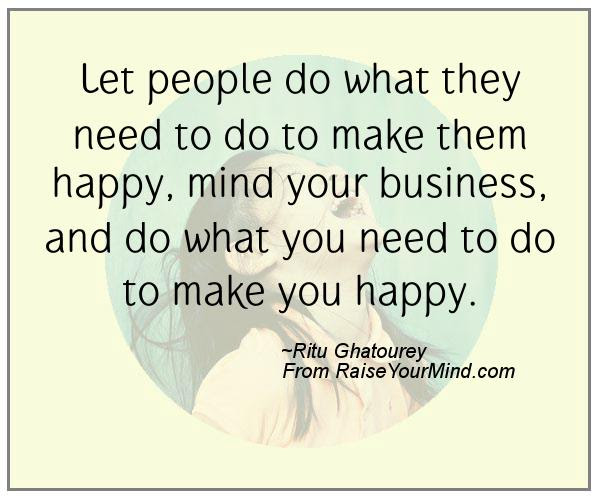 Let People Do What They Need To Do To Make Them Happy Mind Your