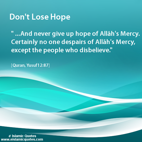Don T Lose Hope Inspirational Islamic Quotes About Life Quran 12 87