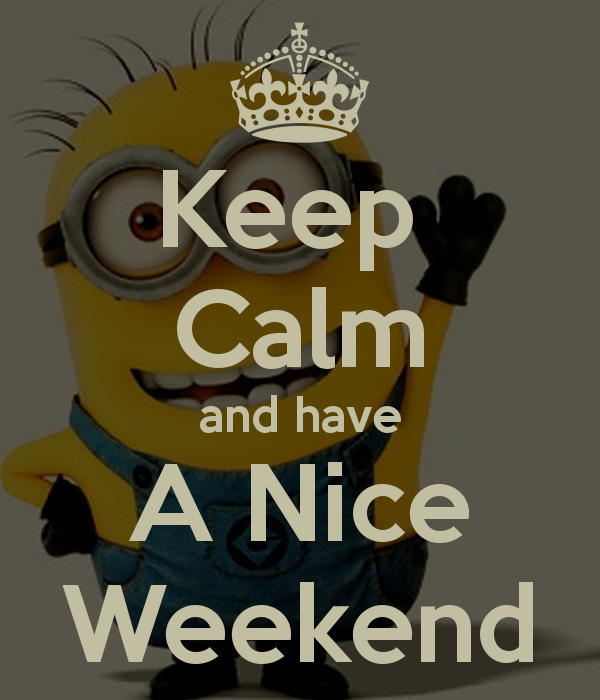 Keep Calm And Have A Nice Weekend Pictures Photos And Images For