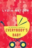 Book Cover Image. Title: Everybody's Baby:  A Novella, Author: Lydia Netzer