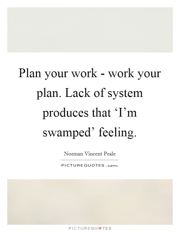 Plan Your Work Work Your Plan Lack Of System Produces That