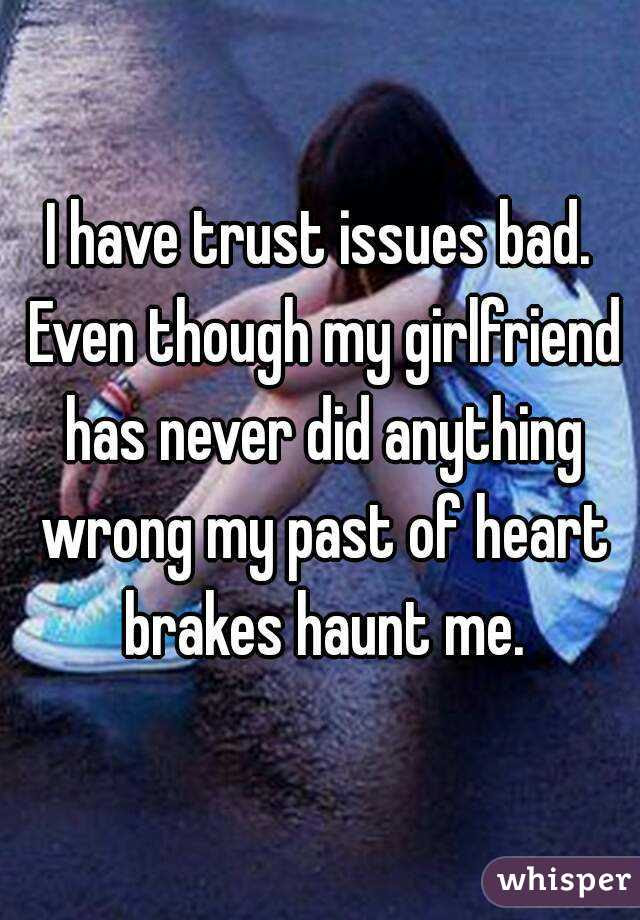 I Have Trust Issues Bad Even Though My Girlfriend Has Never Did