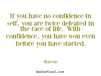 Marcus Poster Quotes If You Have No Confidence In Self You Are