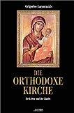 Die orthodoxe Kirche: Ihr Leben und ihr Glaube