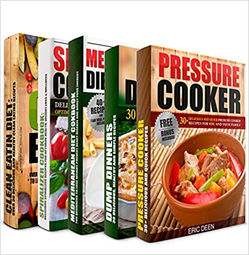 COOKBOOKS: Pressure Cooker, Dump Dinners, Mediterranean Diet, My Spiralized Cookbook and Clean Eating Box Set: 150+ Of The Most Delicious, Simple and Healthy Recipes You Need To Know