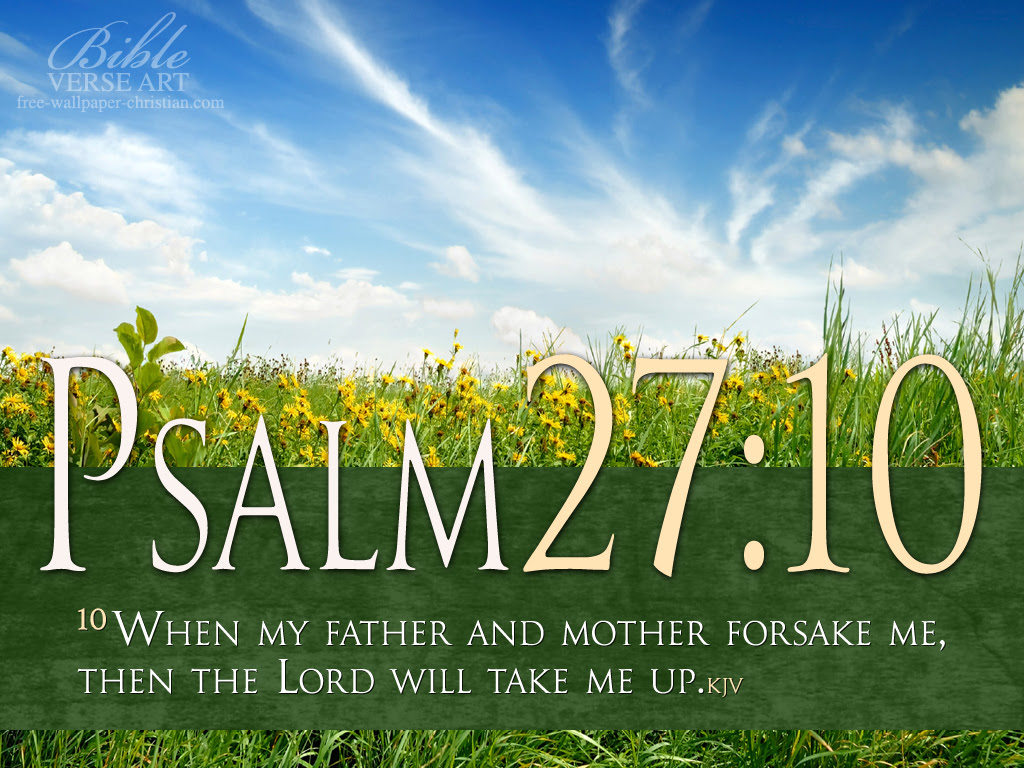 When My Father And Mother Forsake Me Then The Lord Will Take Me Up