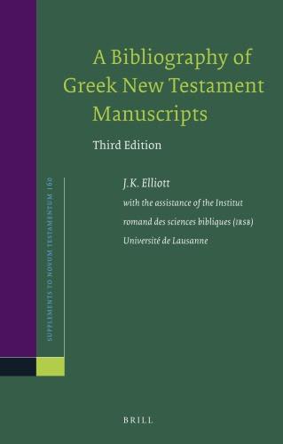 ELLIOTT, J. K. A Bibliography of Greek New Testament Manuscripts. Third Edition. Leiden: Brill, 2015