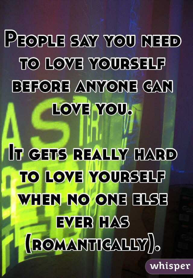 People Say You Need To Love Yourself Before Anyone Can Love You It