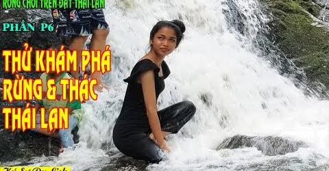 Rong Chơi Trên Đất Thái Lan - P6 - Thử Khám Phá Rừng & Thác Thái Lan - Travel In Pattaya Thailand