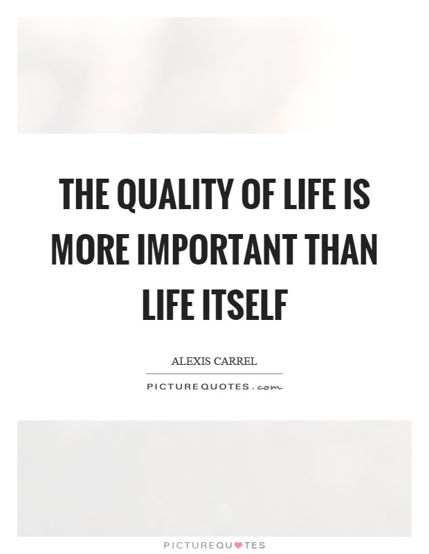 Quality Of Life Quotes Sayings Quality Of Life Picture Quotes
