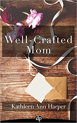 The Well-Crafted Mom: How to Make Time for Yourself and Your Creativity within the Midst of Motherhood