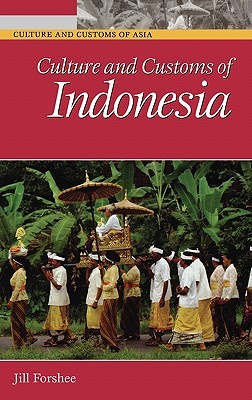 Culture and Customs of Indonesia by Jill Forshee — Reviews, Discussion, Bookclubs, Lists