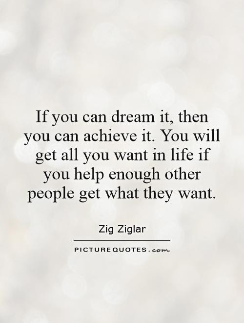 If You Can Dream It Then You Can Achieve It You Will Get All