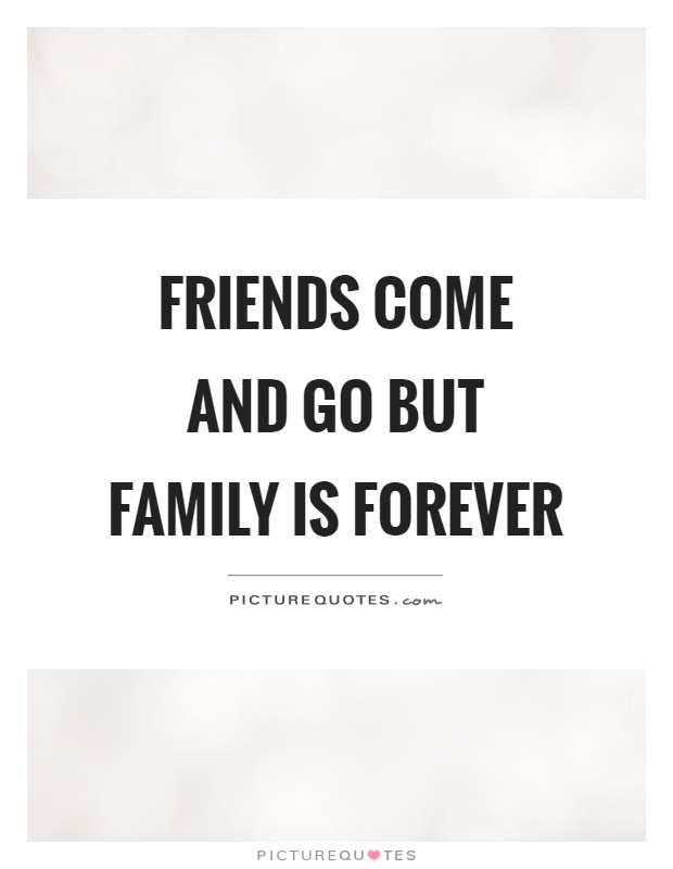 Friends Come And Go But Family Is Forever Picture Quotes