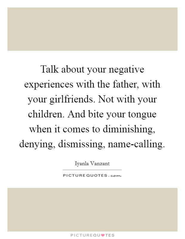 Talk About Your Negative Experiences With The Father With Your