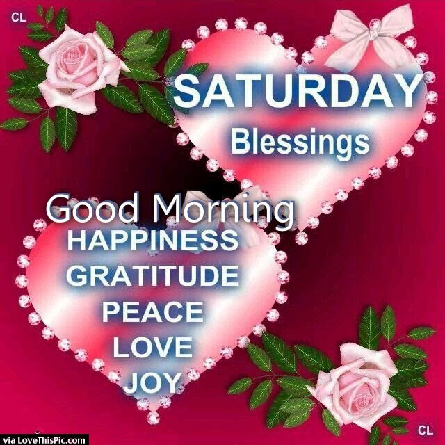 Saturday Blessings Good Morning Happiness Peace Love Pictures