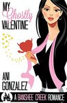 My Ghostly Valentine: A Haunting Paranormal Romantic Comedy