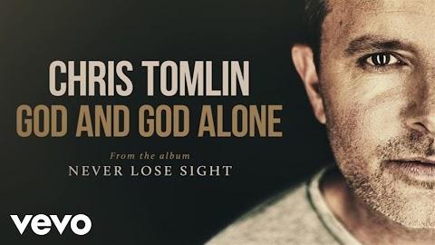 God And God Alone Lyrics Chris Tomlin