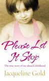 Please Let It Stop: The True Story of My Abused Childhood