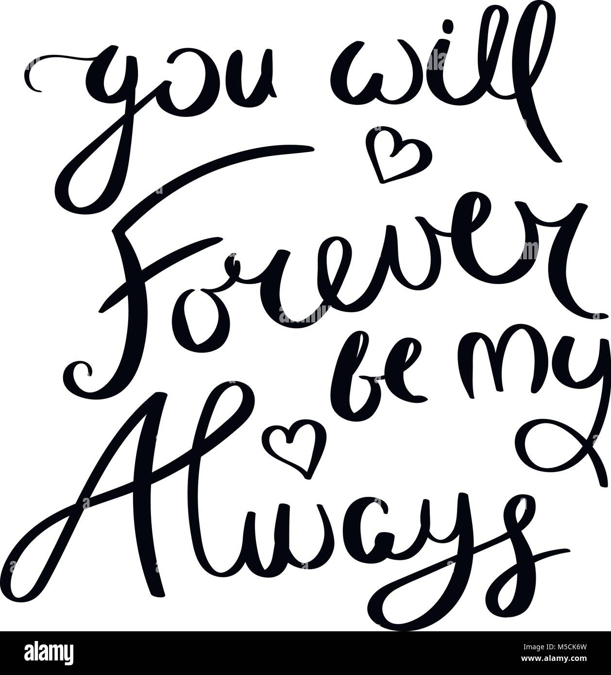 You Will Forever By My Always Inspirational Vector Hand Drawn Quote