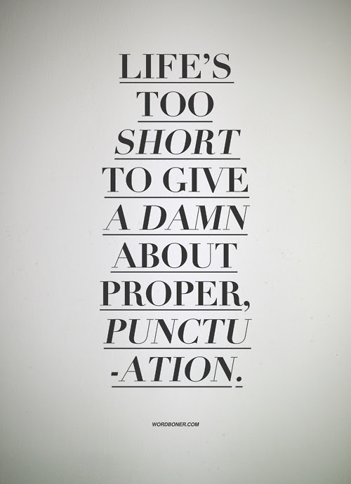 Lifes Too Short To Give A Damn About Proper Punctuation Unknown