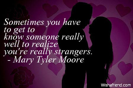 Mary Tyler Moore Quote Sometimes You Have To Get To Know Someone