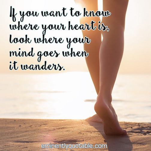 If You Want To Know Where Your Heart Is ø Eminently Quotable