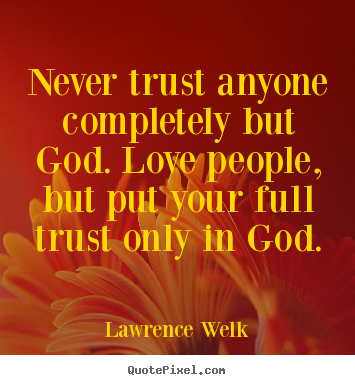 Lawrence Welk Poster Sayings Never Trust Anyone Completely But God