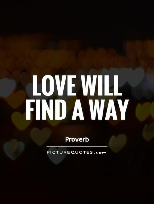 Love Will Find A Way Picture Quotes