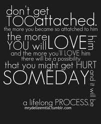Dont Get Too Attached The More You Become So Attached To Him