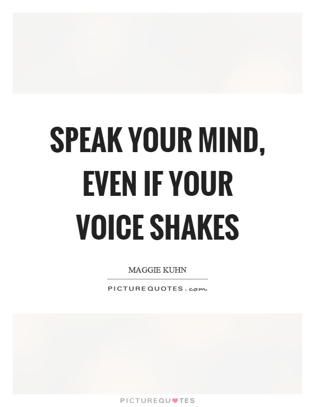 Speak Your Mind Even If Your Voice Shakes Picture Quotes