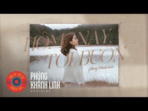 Phùng Khánh Linh - Hôm Nay Tôi Buồn