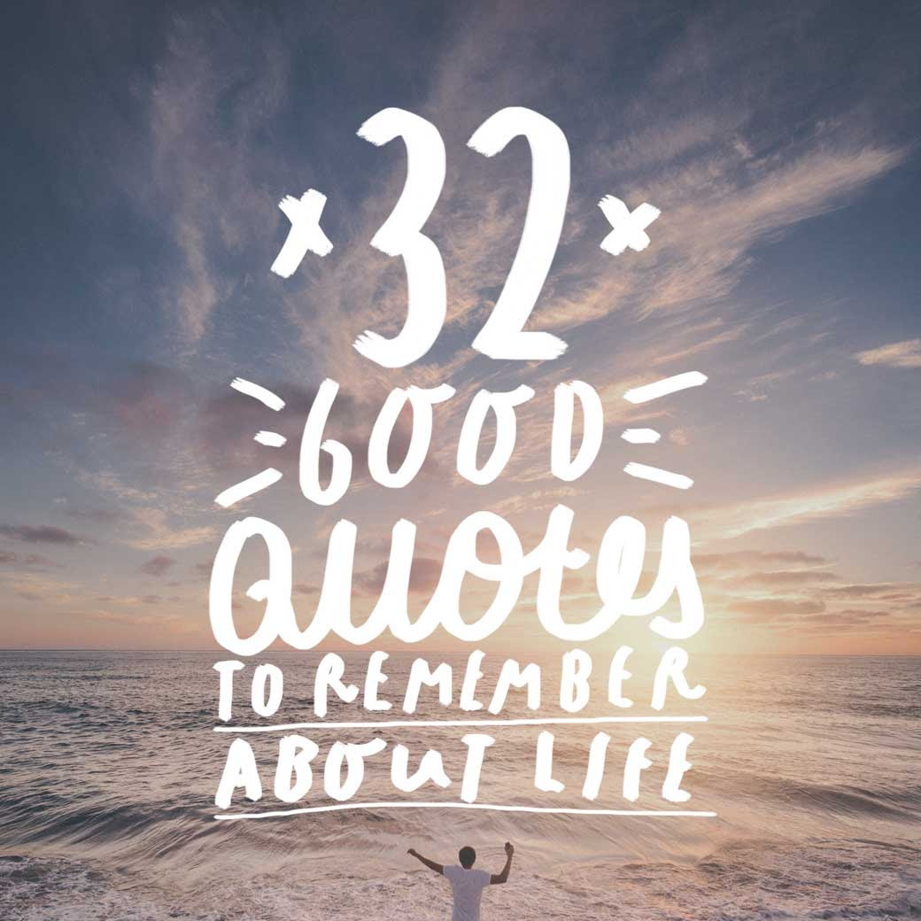 32 Good Quotes To Remember About Life Bright Drops