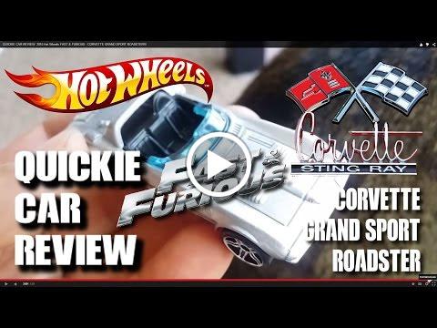 QUICKIE CAR REVIEW: 2015 Hot Wheels FAST & FURIOUS - CORVETTE GRAND ...