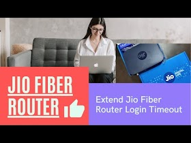 How to Extend Jio Fiber Router Login Time Out Idle Time Out