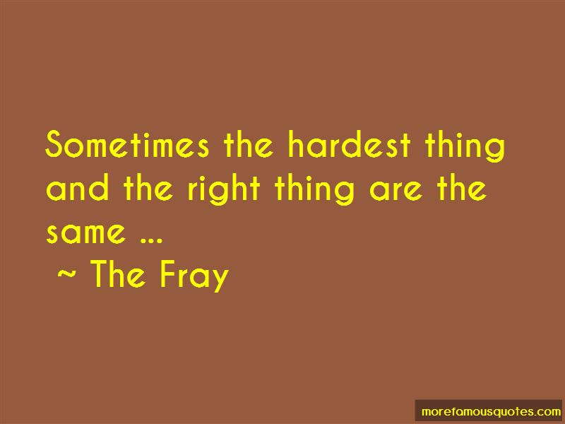 Hardest Thing To Do Is The Right Thing Quotes Top 3 Quotes About