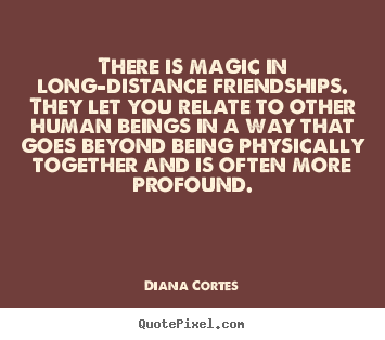 Quote About Friendship There Is Magic In Long Distance Friendships