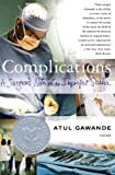 Complications: A Surgeon's Notes on an Imperfect Science, by Atul Gawande
