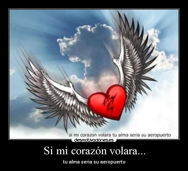 Si Mi Corazón Volara Desmotivaciones